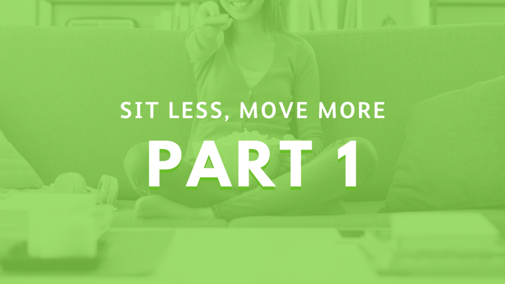 Sit less, move more – part one